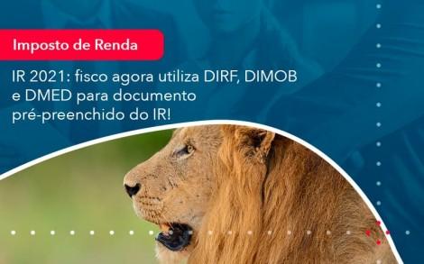 Ir 2021 Fisco Agora Utiliza Dirf Dimob E Dmed Para Documento Pre Preenchido Do Ir 1 - Contabilidade no Rio de Janeiro - Audit Master Contadores