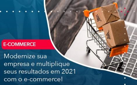 Modernize Sua Empresa E Multiplique Seus Resultados Em 2021 Com O E Commerce - Contabilidade no Rio de Janeiro - Audit Master Contadores
