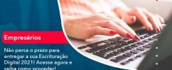 Nao Perca O Prazo Para Entregar A Sua Escrituracao Digital 2021 1 - Contabilidade no Rio de Janeiro - Audit Master Contadores