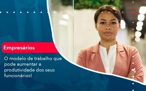 O Modelo De Trabalho Que Pode Aumentar A Produtividade Dos Seus Funcionarios - Contabilidade no Rio de Janeiro - Audit Master Contadores
