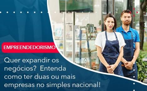 Quer Expandir Os Negocios Entenda Como Ter Duas Ou Mais Empresas No Simples Nacional - Contabilidade no Rio de Janeiro - Audit Master Contadores