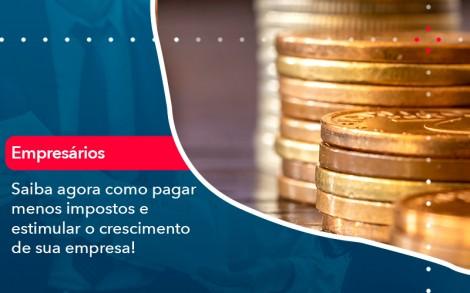 Saiba Agora Como Pagar Menos Impostos E Estimular O Crescimento De Sua Empres - Contabilidade no Rio de Janeiro - Audit Master Contadores