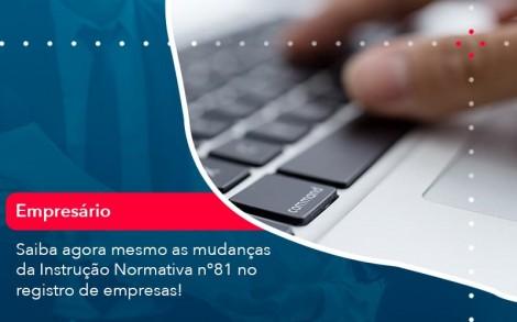 Saiba Agora Mesmo As Mudancas Da Instrucao Normativa N 81 No Registro De Empresas 1 - Contabilidade no Rio de Janeiro - Audit Master Contadores