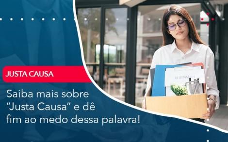 Saiba Mais Sobre Justa Causa E De Fim Ao Medo Dessa Palavra - Contabilidade no Rio de Janeiro - Audit Master Contadores