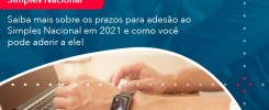 Saiba Mais Sobre Os Prazos Para Adesao Ao Simples Nacional Em 2021 E Como Voce Pode Aderir A Ele 1 - Contabilidade no Rio de Janeiro - Audit Master Contadores