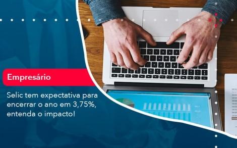 Selic Tem Expectativa Para Encarar O Ano Em 375 Entenda O Impacto 1 - Contabilidade no Rio de Janeiro - Audit Master Contadores