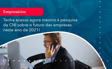 Tenha Acesso Agora Mesmo A Pesquisa Da Cni Sobre O Futuro Das Empresas Neste Ano De 2021 1 - Contabilidade no Rio de Janeiro - Audit Master Contadores