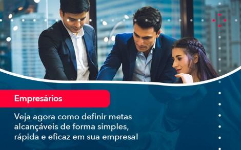 Veja Agora Como Definir Metas Alcancaveis De Forma Simples Rapida E Eficaz Em Sua Empresa - Contabilidade no Rio de Janeiro - Audit Master Contadores