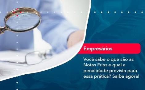Voce Sabe O Que Sao As Notas Frias E Qual A Penalidade Prevista Para Essa Pratica - Contabilidade no Rio de Janeiro - Audit Master Contadores
